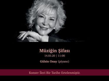 (Turkish) Bilgilendirme: 14 Mart Cumartesi Gerçekleşecek Gülsin Onay Konseri İleri Bir Tarihe Ertelenmiştir